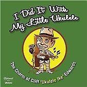 """Cliff """"Ukelele Ike"""" Edwards - I Did It with My Little Ukelele (2013)"""