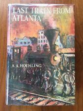LAST TRAIN FROM ATLANTA by A.A. HOEHLING 1ST ED. 1958 THOMAS YOSELOFF W/JACKET.