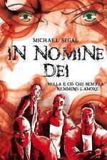 In Nomine Dei : Nulla e' Cio' Che Sembra. Nemmeno L'amore by Michael Segal...