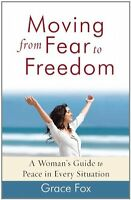 Moving from Fear to Freedom: A Womans Guide to Peace in Every Situation by Grac