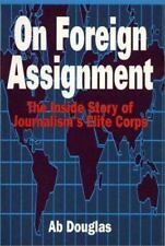 On Foreign Assignment : The Inside Story of Journalism's Elite Corps