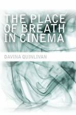 The  Place of Breath in Cinema by Quinlivan, Davina
