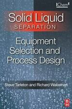 Solid/Liquid Separation : Equipment Selection and Process Design by Steve...