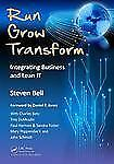 Run Grow Transform : Integrating Business and Lean IT by Steven C. Bell...