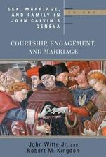 Sex, Marriage, and Family Life in John Calvin's Geneva: Courtship, Engagement,