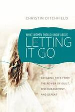 What Women Should Know about Letting It Go : Breaking Free from the Power of...