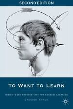 To Want to Learn: Insights and Provocations for Engaged Learning (Paperback or S