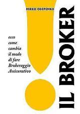 Il Broker. Ecco Come Cambia il Modo Di Fare Brokeraggio Assicurativo by Mirko...