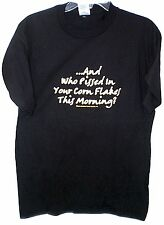 WHO PISSED IN YOUR CORNFLAKES THIS MORNING LARGE T SHIRT NEW W/ TAGS
