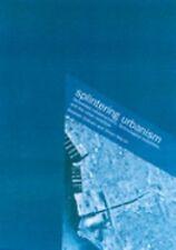 Splintering Urbanism : Networked Infrastructures, Technological Mobilities...