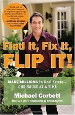 Find It, Fix It, Flip It!: Make Millions in Real Estate--One House at a Time by