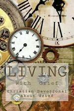 Living with Grief: Christian Devotional about Grief by Grace, Jc -Paperback