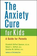 The Anxiety Cure for Kids: A Guide for Parents, Spencer, Elizabeth DuPont, DuPon