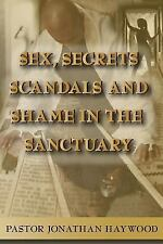 Sex, Secrets, Scandals, and Shame in the Sanctuary by Jonathan Haywood (2017,...