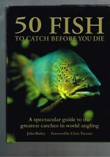 50 Fish to Catch Before You Die by John Bailey (Hardback)