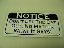 DONT LET THE CAT OUT... Metal Sign 4 House Hunting Kennel Groomer Toy Condo