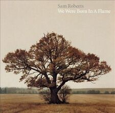 We Were Born in a Flame - Sam Roberts