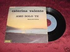 CATERINA VALENTE - AMO SOLO TE / MALINCONIA  ITALIAN 45