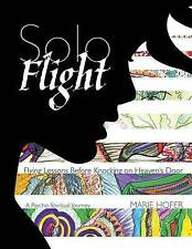 Solo Flight: Flying Lessons Before Knocking on Heaven's Door by Hofer, Marie