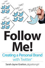 Follow Me! Creating a Personal Brand with Twitter, Gratton, Sarah–Jayne, Good Co