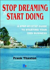 Stop Dreaming and Start Doing: The Perfect Step-by-step Guide to Starting Your,