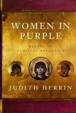 NEW Women in Purple Rulers of Medieval Byzantium Irene Euphrosyne Theodora Arabs