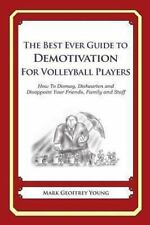 The Best Ever Guide to Demotivation for Volleyball Players : How to Dismay,...