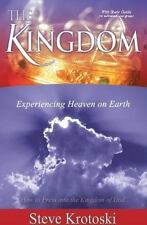 The Kingdom : How to Press into the Kingdom of God: Experiencing Heaven on