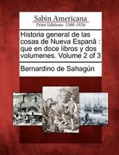 Historia General de Las Cosas de Nueva Espana: Que En Doce Libros y DOS Volumene