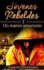Jovenes Rebeldes: Jovenes Rebeldes (I) : Un Nuevo Amanecer by Joaquin...