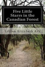 Five Little Starrs in the Canadian Forest by Lillian Elizabeth Roy (2015,...