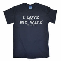 I Love It When My Wife à Be Dirty MENS T-SHIRT tee birthday rude naughty adult