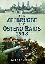 The Zeebrugge & Ostend Raids 1918 by Deborah Lake (Paperback) Book
