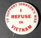"RARE 1960's Pinback Button ""I REFUSE TO SUPPORT JOHNSON'S WAR IN VIETNAM"" LBJ"