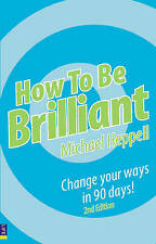 How to be Brilliant: Change Your Ways in 90 Days! by Michael Heppell (Paperback…