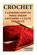 Crochet: 5 Lessons How to Make Dream Catchers + 5 Cute Projects :...