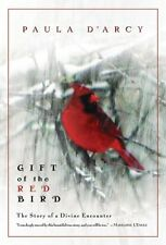 Gift of the Red Bird: The Story of a Divine Encounter by Paula DArcy