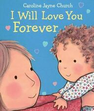 I Will Love You Forever: By Church, Caroline Jayne