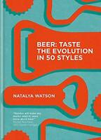 Beer: Taste the Evolution in 50 Styles by Watson, Natalya, NEW Book, FREE & FAST
