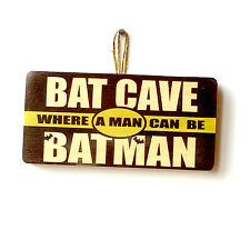 Bat Cave Where A Man Can Be Batman Novelty Funny Wooden Sign Plaque Gift