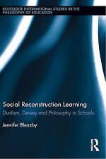 Social Reconstruction Learning: Dualism, Dewey and Philosophy in Schools (Routle