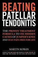 Beating Patellar Tendonitis : The Proven Treatment Formula to Fix Hidden...