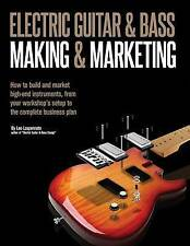 Electric Guitar Making & Marketing  : How to Build and Market High-End Instruments, from Your Workshop's Setup to the Complete Business Plan by Leo Lospennato (Paperback / softback, 2015)
