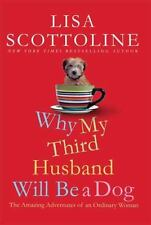 Why My Third Husband Will Be a Dog: The Amazing Adventures of an Ordinary Woman,