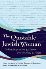 The Quotable Jewish Woman : Wisdom, Inspiration and Humor from the Mind and...