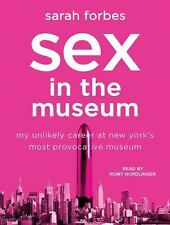 Sex in the Museum: My Unlikely Career at New York's Most Provocative Museum (MP3