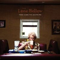 THE LONE BELLOW Then Came The Morning CD BRAND NEW