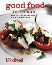Good Food for Friends : Over 175 Recipes and Ideas for Easy Entertaining by Goo…