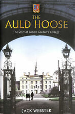 The Auld Hoose: The Story of Robert Gordon's College by Webster, Jack