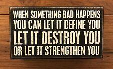 SOMETHING BAD...LET IT DEFINE DESTROY OR STRENGTHEN  wood box sign 8x4-1/2 PBK
